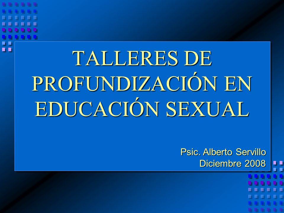 TALLERES DE PROFUNDIZACIÓN EN EDUCACIÓN SEXUAL Psic. Alberto Servillo Diciembre 2008