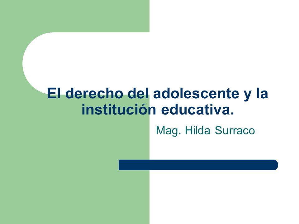El derecho del adolescente y la institución educativa. Mag. Hilda Surraco