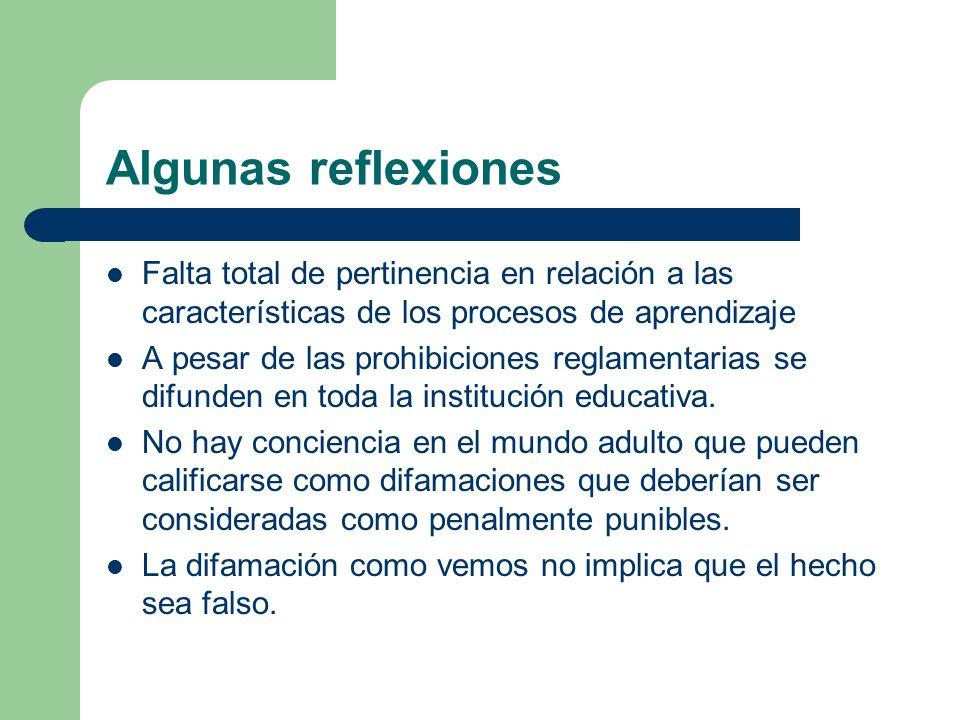 Algunas reflexiones Falta total de pertinencia en relación a las características de los procesos de aprendizaje A pesar de las prohibiciones reglament