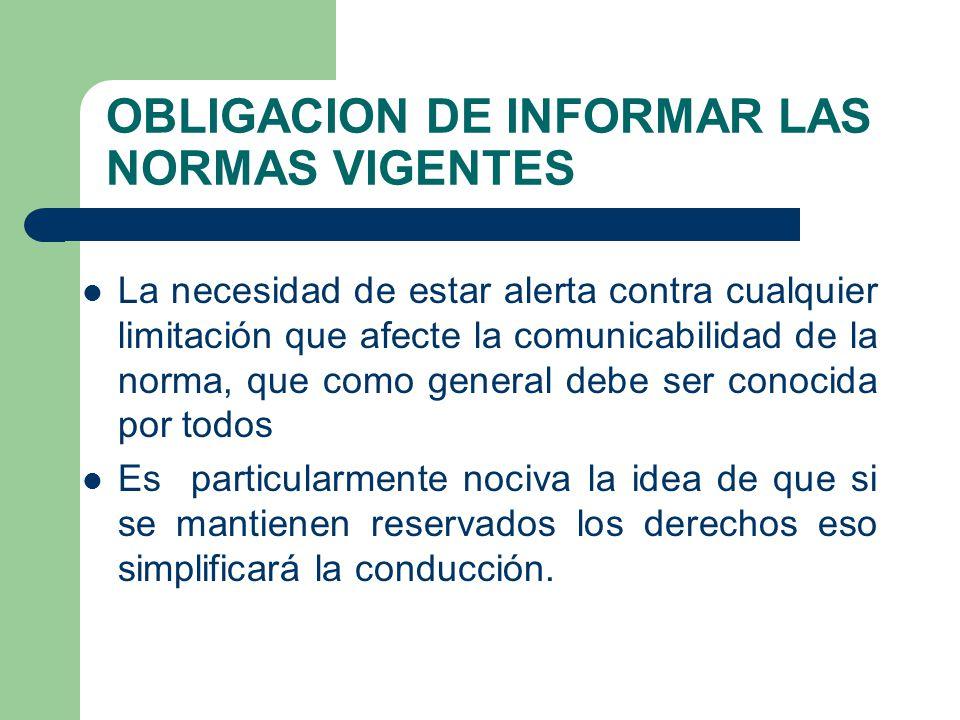 OBLIGACION DE INFORMAR LAS NORMAS VIGENTES La necesidad de estar alerta contra cualquier limitación que afecte la comunicabilidad de la norma, que com