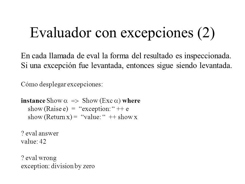 Evaluador con excepciones (2) En cada llamada de eval la forma del resultado es inspeccionada. Si una excepción fue levantada, entonces sigue siendo l