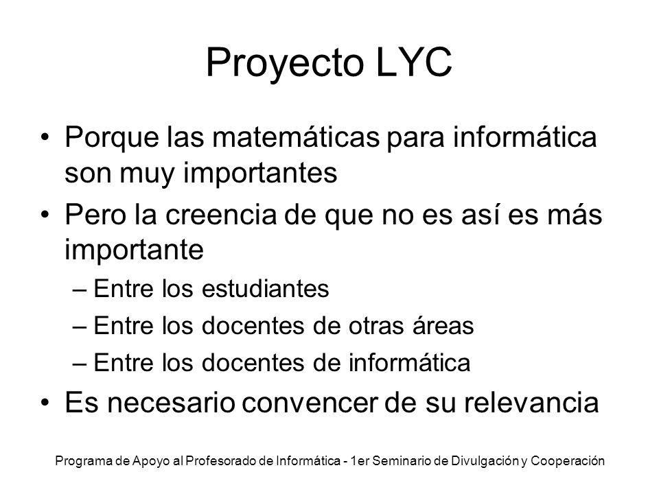Programa de Apoyo al Profesorado de Informática - 1er Seminario de Divulgación y Cooperación Proyecto LYC Porque las matemáticas para informática son