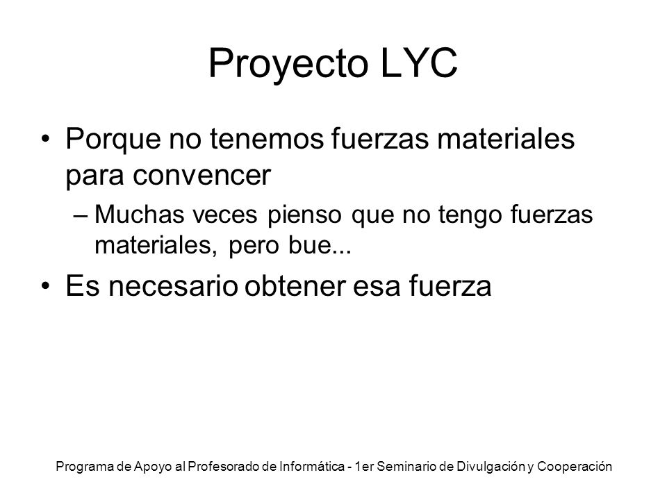 Programa de Apoyo al Profesorado de Informática - 1er Seminario de Divulgación y Cooperación Proyecto LYC Porque no tenemos fuerzas materiales para co