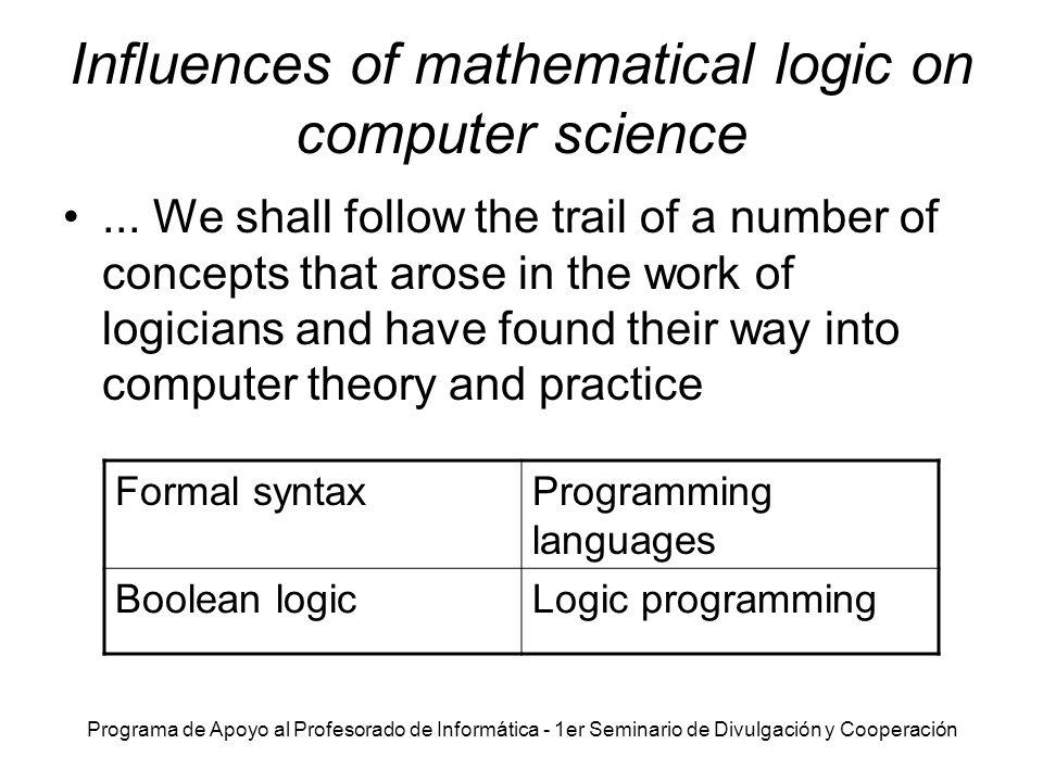 Programa de Apoyo al Profesorado de Informática - 1er Seminario de Divulgación y Cooperación Influences of mathematical logic on computer science... W