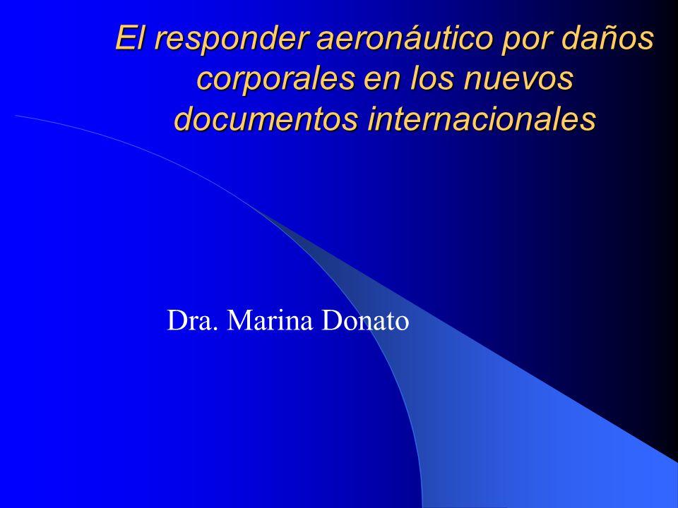 El responder aeronáutico por daños corporales en los nuevos documentos internacionales Dra. Marina Donato