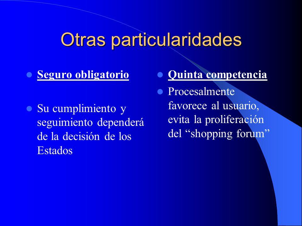 Otras particularidades Seguro obligatorio Su cumplimiento y seguimiento dependerá de la decisión de los Estados Quinta competencia Procesalmente favor