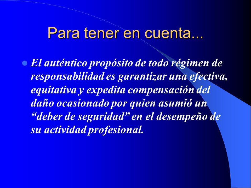 Para tener en cuenta... El auténtico propósito de todo régimen de responsabilidad es garantizar una efectiva, equitativa y expedita compensación del d