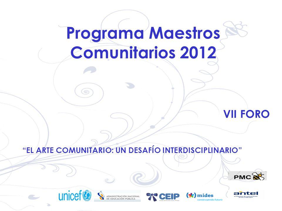 Programa Maestros Comunitarios 2012 VII FORO EL ARTE COMUNITARIO: UN DESAFÍO INTERDISCIPLINARIO