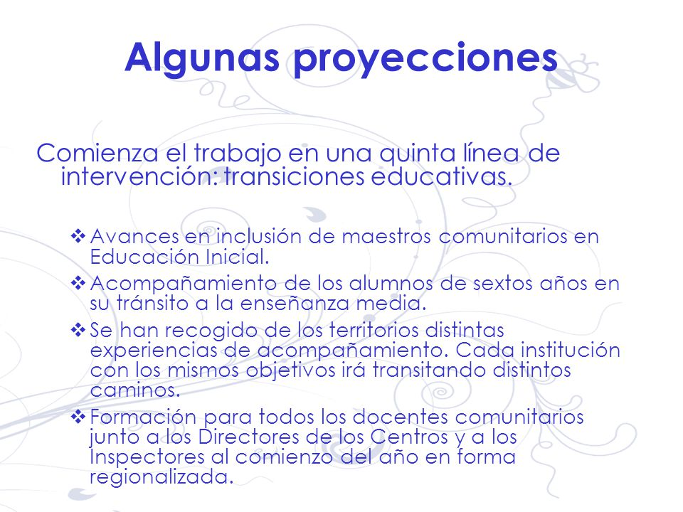 Algunas proyecciones Comienza el trabajo en una quinta línea de intervención: transiciones educativas. Avances en inclusión de maestros comunitarios e