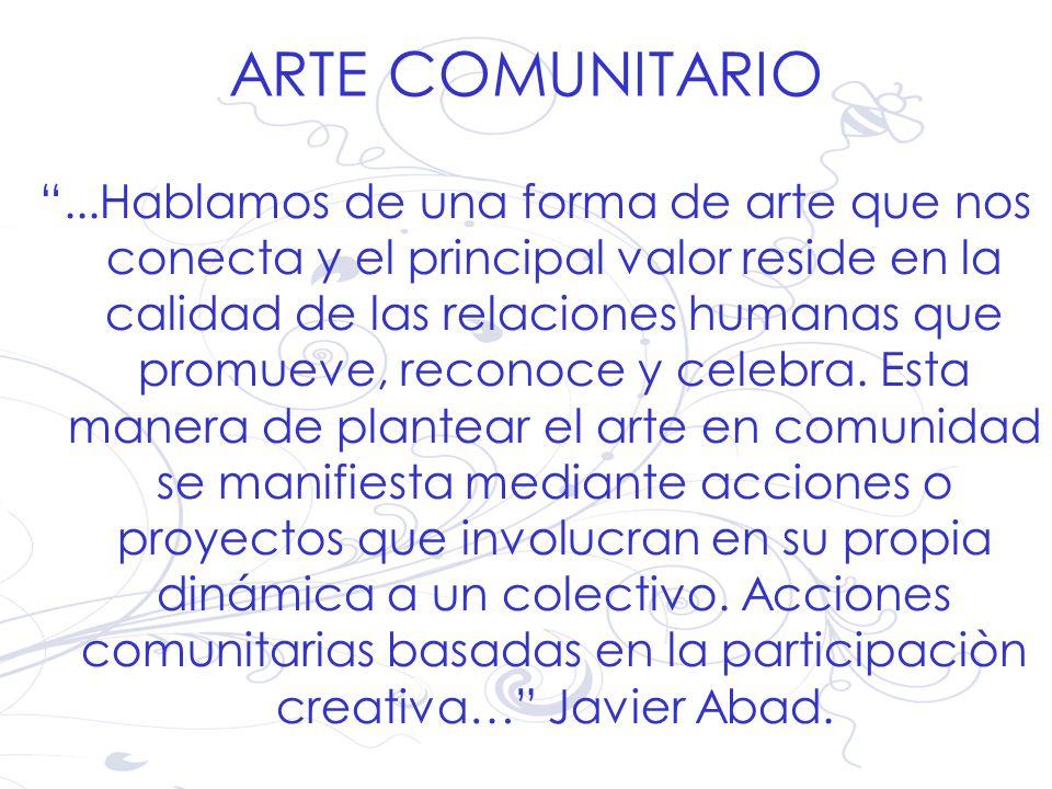 ARTE COMUNITARIO...Hablamos de una forma de arte que nos conecta y el principal valor reside en la calidad de las relaciones humanas que promueve, rec