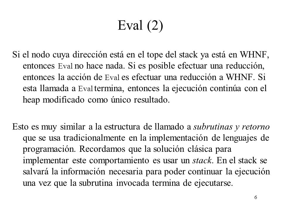 5 Eval Lo que haremos es aumentar el conjunto de instrucciones de la máquina con la instrucción Eval.