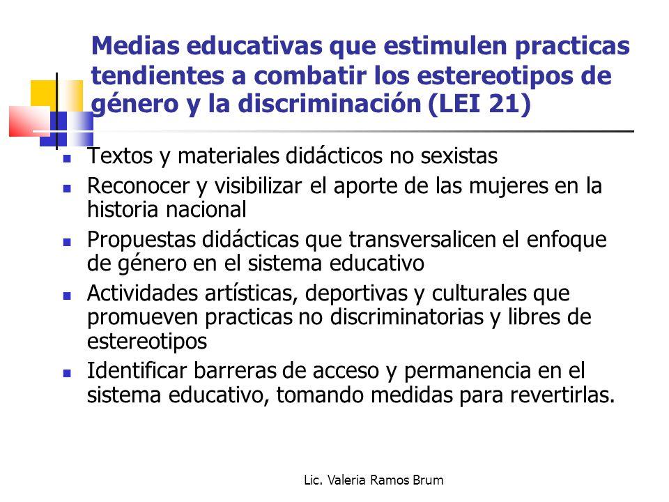 Lic. Valeria Ramos Brum Medias educativas que estimulen practicas tendientes a combatir los estereotipos de género y la discriminación (LEI 21) Textos