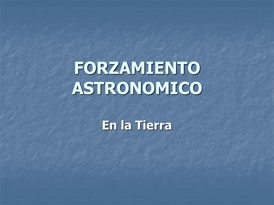 FORZAMIENTO ASTRONOMICO En la Tierra