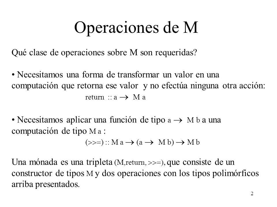 3 Operaciones de M (2) Composición de computaciones: m \a n Lectura: Efectúe la computación m, ligue a al valor resultante y luego efectúe la computación n.