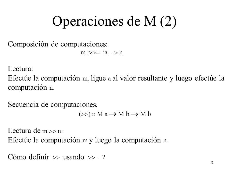 14 Desplegando trazas de ejecución Una operación específica de la mónada Out es : out :: Output Out () out ox = MkOut (ox, ()) Para agregar trazas de ejecución, decoramos al evaluador monádico original con las correpondientes llamadas para generar salida : evalOut :: Term Out Int evalOut (Con x) = do {out (line (Con x) x) ; return x} evalOut (Div t u) = do x evalOut t y evalOut u let z = (x div y) out (line (Div t u)) z return z
