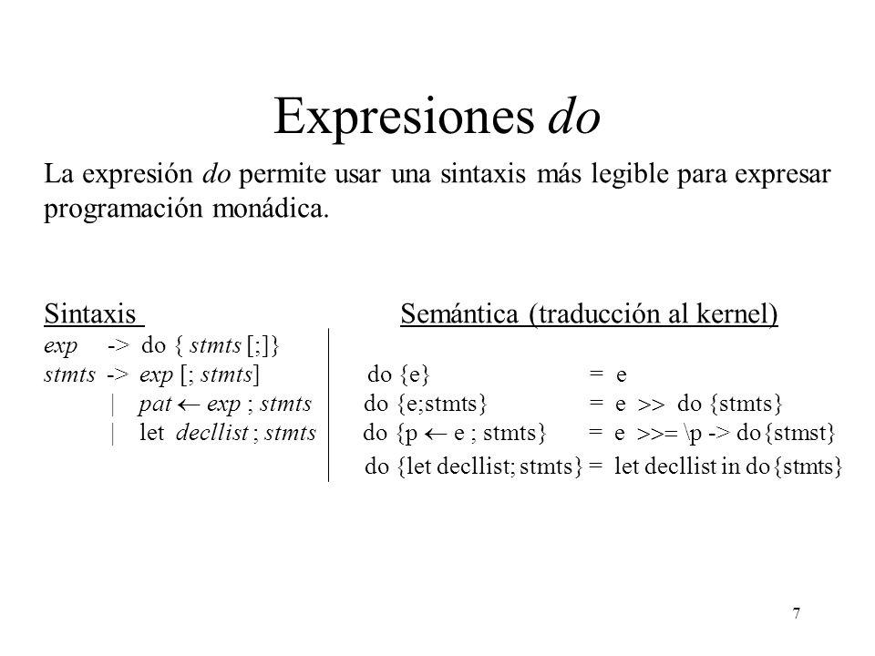 8 Un Evaluador Monádico El evaluador es ahora escrito usando una mónada m: eval :: Monad m Term m Int eval (Con x) = return x eval (Div t u) = do x eval t y eval u return (x div y) El tipo de eval indica que esta función dado un Term efectúa una computación m y retorna un valor de tipo Int.