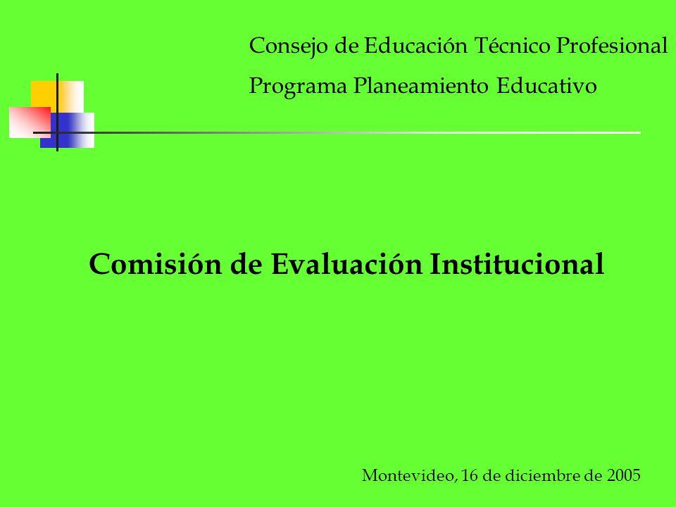 Consejo de Educación Técnico Profesional Programa Planeamiento Educativo Comisión de Evaluación Institucional Montevideo, 16 de diciembre de 2005