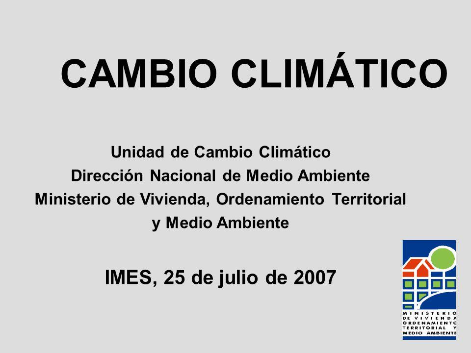 Unidad de Cambio Climático Dirección Nacional de Medio Ambiente Ministerio de Vivienda, Ordenamiento Territorial y Medio Ambiente IMES, 25 de julio de