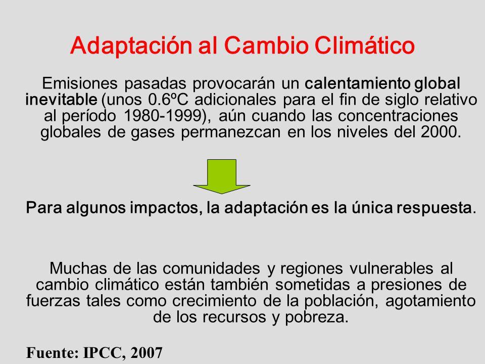 Adaptación al Cambio Climático Emisiones pasadas provocarán un calentamiento global inevitable (unos 0.6ºC adicionales para el fin de siglo relativo a