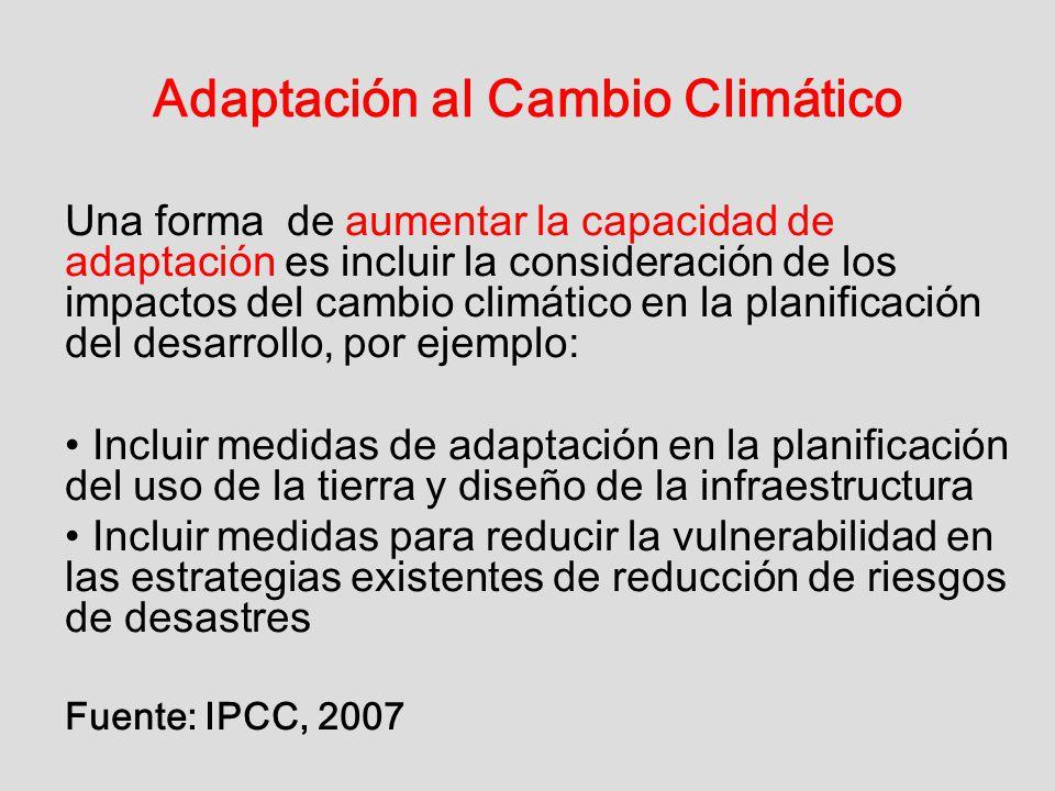 Adaptación al Cambio Climático Una forma de aumentar la capacidad de adaptación es incluir la consideración de los impactos del cambio climático en la