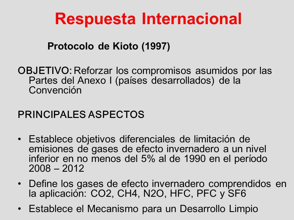 Respuesta Internacional Protocolo de Kioto (1997) OBJETIVO: Reforzar los compromisos asumidos por las Partes del Anexo I (países desarrollados) de la