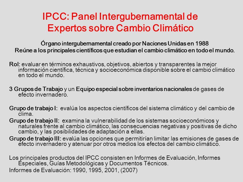 IPCC: Panel Intergubernamental de Expertos sobre Cambio Climático Órgano intergubernamental creado por Naciones Unidas en 1988 Reúne a los principales