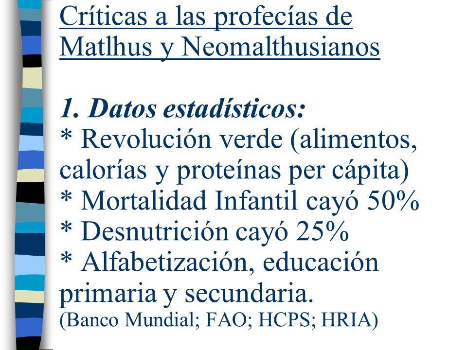 Críticas a las profecías de Matlhus y Neomalthusianos 1. Datos estadísticos: * Revolución verde (alimentos, calorías y proteínas per cápita) * Mortali