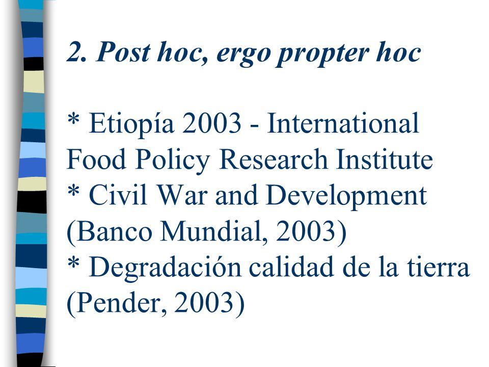 2. Post hoc, ergo propter hoc * Etiopía 2003 - International Food Policy Research Institute * Civil War and Development (Banco Mundial, 2003) * Degrad