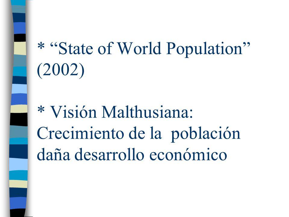 * State of World Population (2002) * Visión Malthusiana: Crecimiento de la población daña desarrollo económico