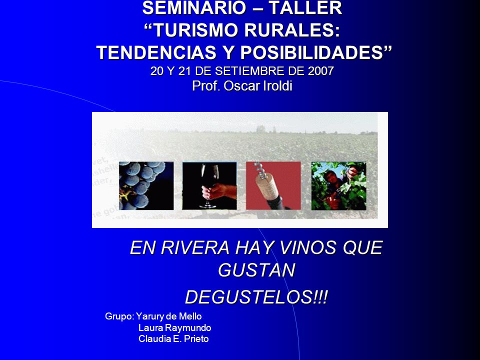 SEMINARIO – TALLER TURISMO RURALES: TENDENCIAS Y POSIBILIDADES 20 Y 21 DE SETIEMBRE DE 2007 Prof.