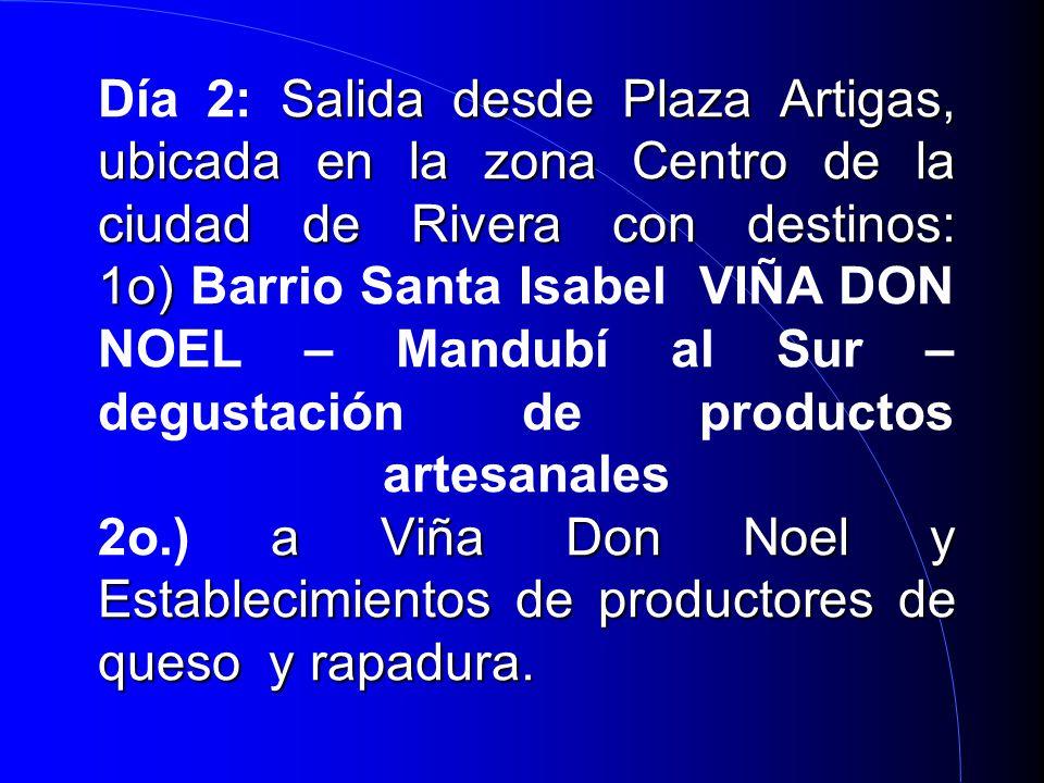 Salida desde Plaza Artigas, ubicada en la zona Centro de la ciudad de Rivera con destinos: 1o) a Viña Don Noel y Establecimientos de productores de queso y rapadura.