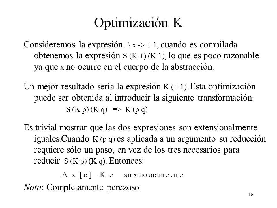 17 Optimización de los esquemas SK Los ejemplos vistos muestran que el algoritmo de compilación tiende a generar expresiones combinatorias relativamen