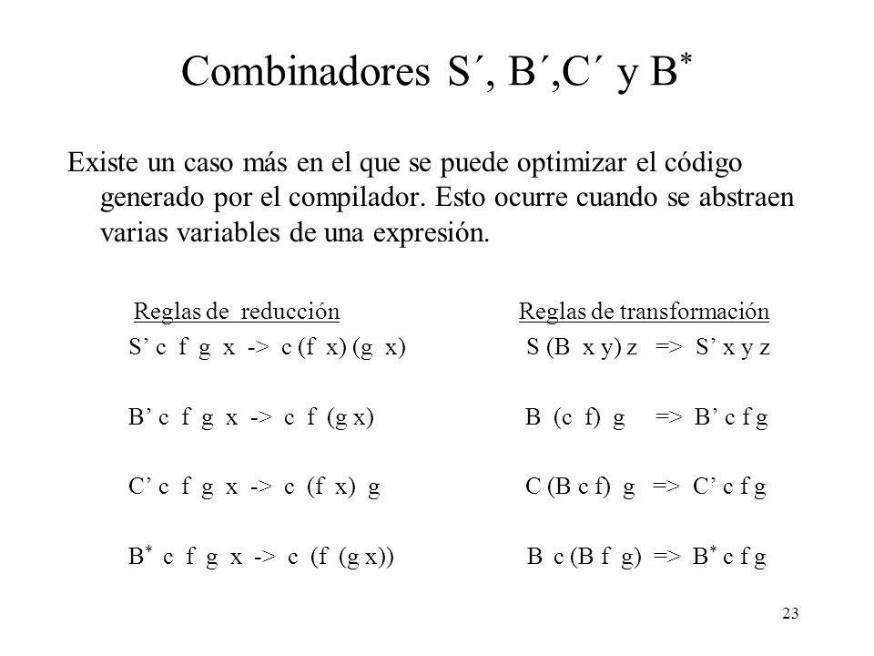 22 Modificaciones al compilador Formalizaremos las optimizaciones introduciendo una nueva función Opt, la que optimiza a una expresión combinatoria.