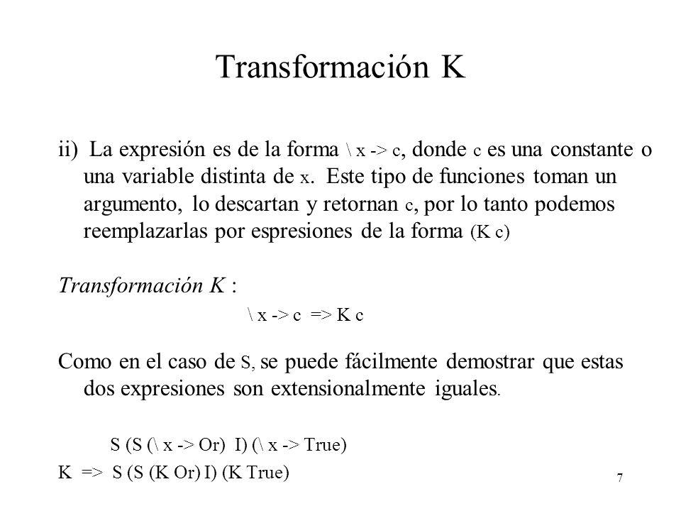 17 Optimización de los esquemas SK Los ejemplos vistos muestran que el algoritmo de compilación tiende a generar expresiones combinatorias relativamente grandes a partir de simples abstracciones.