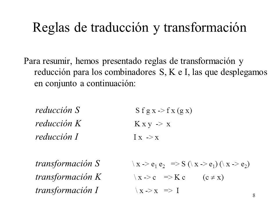 7 Transformación K ii) La expresión es de la forma \ x -> c, donde c es una constante o una variable distinta de x. Este tipo de funciones toman un ar