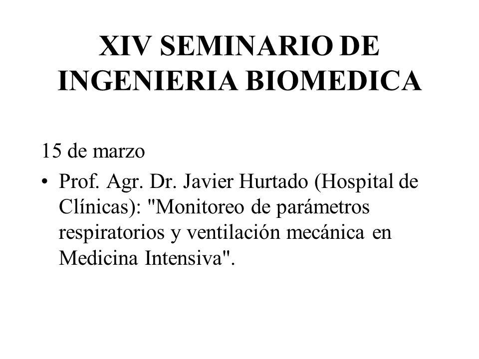 XIV SEMINARIO DE INGENIERIA BIOMEDICA 15 de marzo Prof. Agr. Dr. Javier Hurtado (Hospital de Clínicas):
