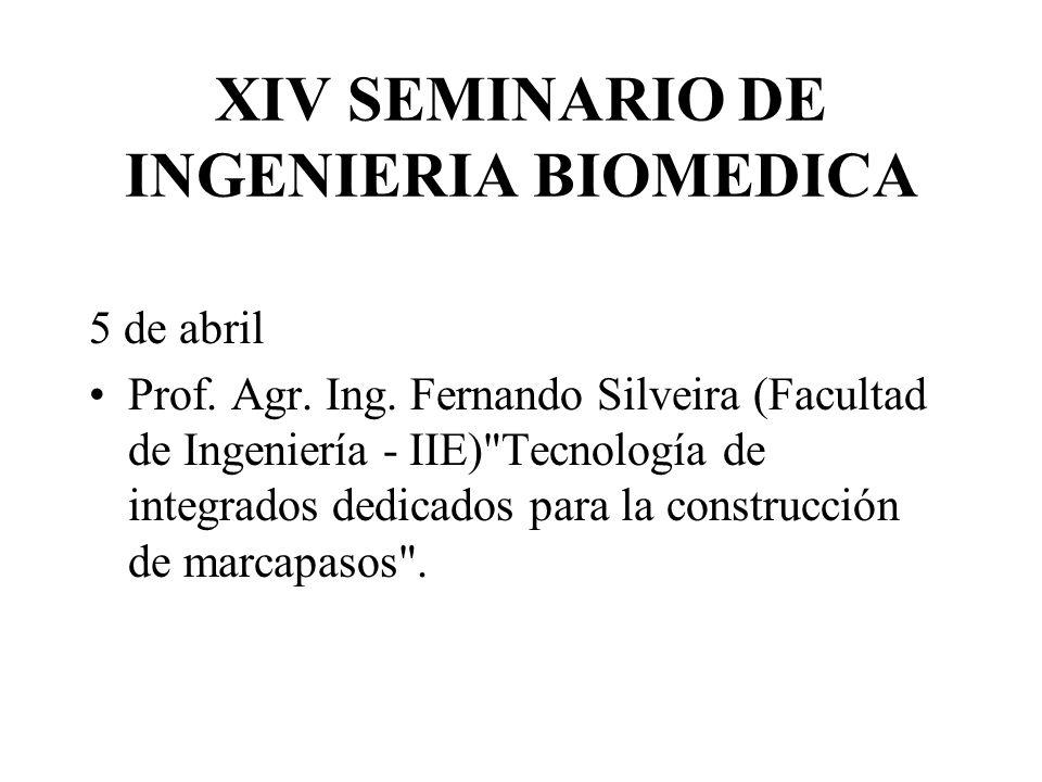 XIV SEMINARIO DE INGENIERIA BIOMEDICA 5 de abril Prof. Agr. Ing. Fernando Silveira (Facultad de Ingeniería - IIE)