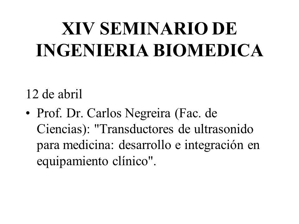 XIV SEMINARIO DE INGENIERIA BIOMEDICA 12 de abril Prof. Dr. Carlos Negreira (Fac. de Ciencias):
