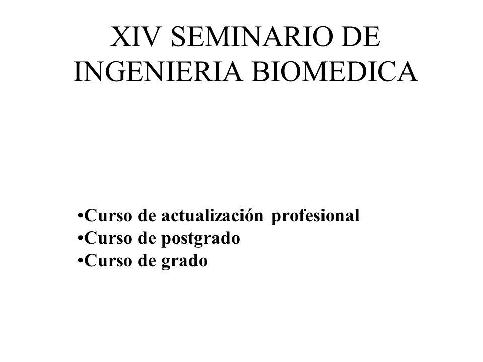 XIV SEMINARIO DE INGENIERIA BIOMEDICA Curso de actualización profesional Curso de postgrado Curso de grado