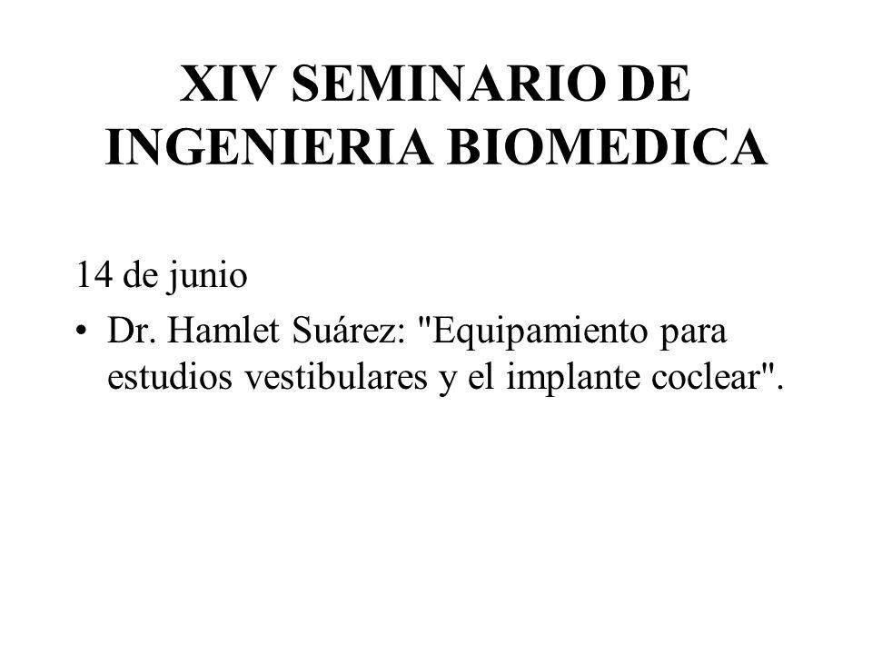 XIV SEMINARIO DE INGENIERIA BIOMEDICA 14 de junio Dr. Hamlet Suárez: