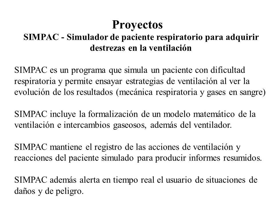 Proyectos SIMPAC - Simulador de paciente respiratorio para adquirir destrezas en la ventilación SIMPAC es un programa que simula un paciente con dific