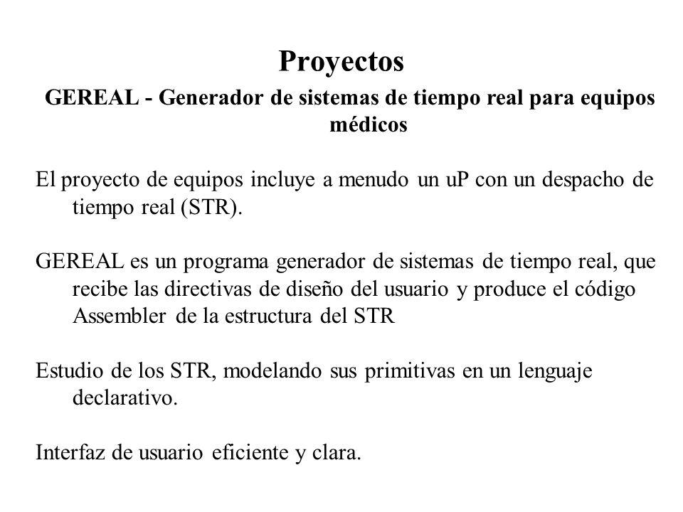 Proyectos GEREAL - Generador de sistemas de tiempo real para equipos médicos El proyecto de equipos incluye a menudo un uP con un despacho de tiempo r