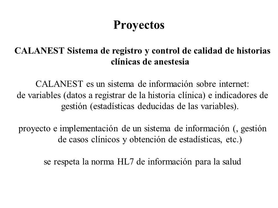 Proyectos CALANEST Sistema de registro y control de calidad de historias clínicas de anestesia CALANEST es un sistema de información sobre internet: d