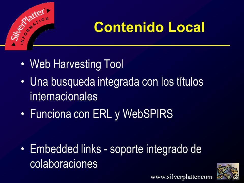 www.silverplatter.com Contenido Local Web Harvesting Tool Una busqueda integrada con los títulos internacionales Funciona con ERL y WebSPIRS Embedded links - soporte integrado de colaboraciones