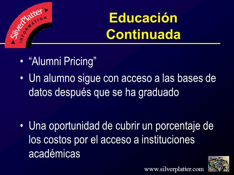 www.silverplatter.com Educación Continuada Alumni Pricing Un alumno sigue con acceso a las bases de datos después que se ha graduado Una oportunidad de cubrir un porcentaje de los costos por el acceso a instituciones académicas