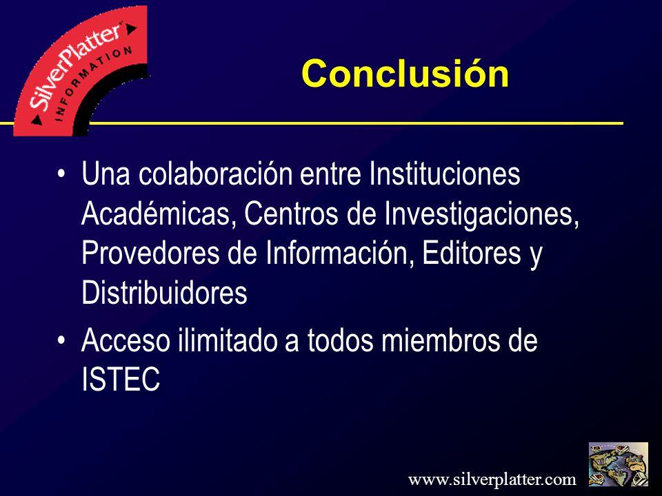 www.silverplatter.com Conclusión Una colaboración entre Instituciones Académicas, Centros de Investigaciones, Provedores de Información, Editores y Distribuidores Acceso ilimitado a todos miembros de ISTEC