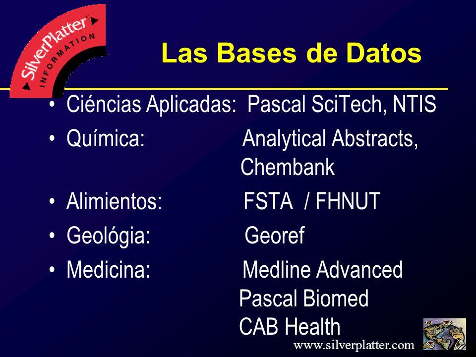www.silverplatter.com Las Bases de Datos Ciéncias Aplicadas: Pascal SciTech, NTIS Química: Analytical Abstracts, Chembank Alimientos: FSTA / FHNUT Geológia: Georef Medicina: Medline Advanced Pascal Biomed CAB Health
