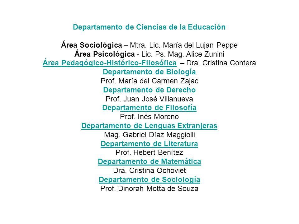 Departamento de Ciencias de la Educación Área Sociológica – Mtra. Lic. María del Lujan Peppe Área Psicológica - Lic. Ps. Mag. Alice Zunini Área Pedagó