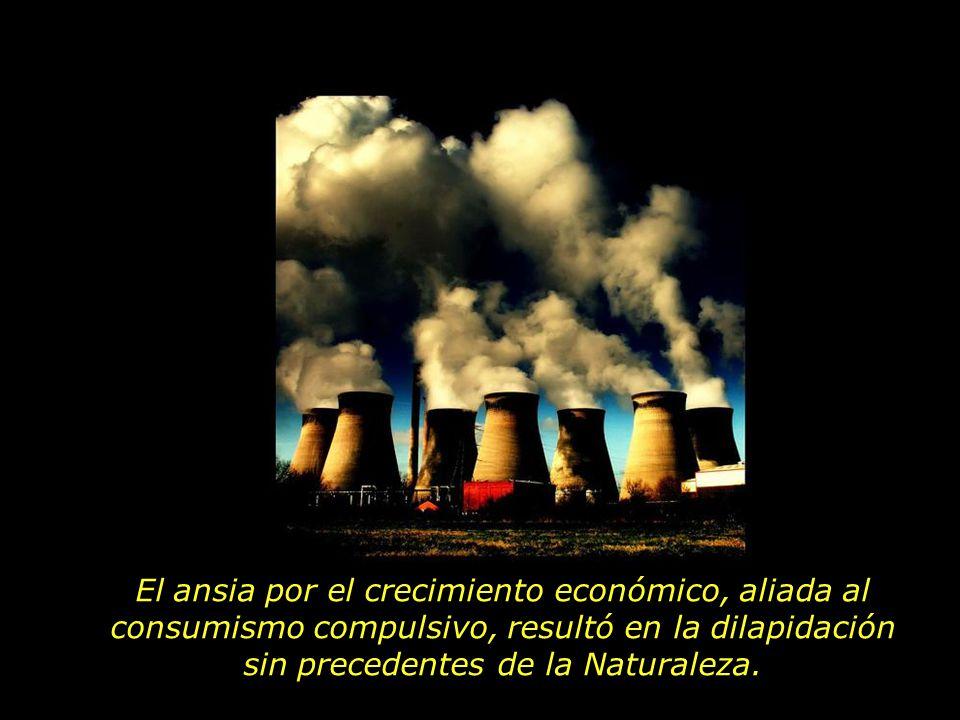 El ansia por el crecimiento económico, aliada al consumismo compulsivo, resultó en la dilapidación sin precedentes de la Naturaleza.