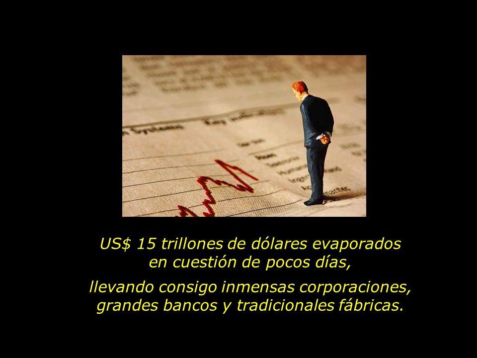 US$ 15 trillones de dólares evaporados en cuestión de pocos días, llevando consigo inmensas corporaciones, grandes bancos y tradicionales fábricas.